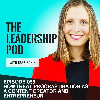 [055] How I Beat Procrastination as a Content Creator and Entrepreneur