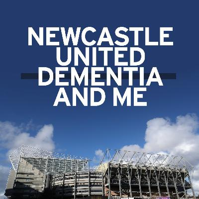 Newcastle United, dementia and me