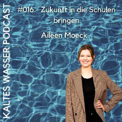 #016 Zukunft in die Schulen bringen (Aileen Moeck | Die Zukunftsbauer)