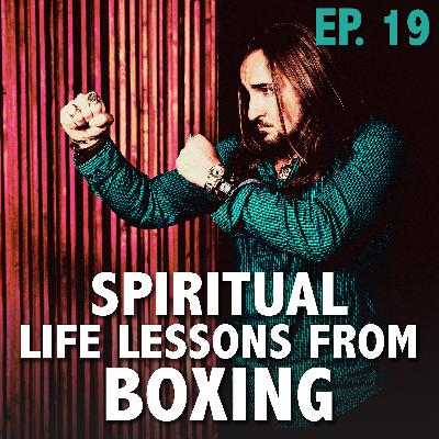 Ep 19: Spiritual Life Lessons from Boxing