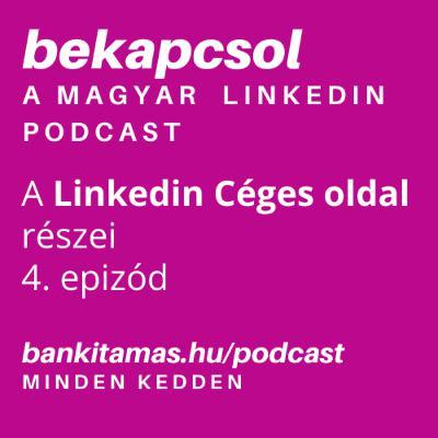 4. Linkedin Céges oldalak - Bekapcsol, a magyar Linkedin podcast