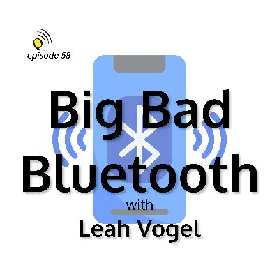 Big Bad Bluetooth with Leah Vogel