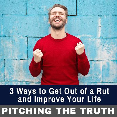 3 Ways to Get Out of a Rut and Improve Your Life