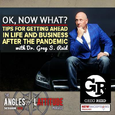 Greg S. Reid – Ok, Now What? Tips For Getting Ahead in Life and Business After the Pandemic (AoL 175)