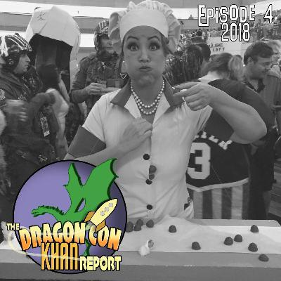 The 2018 Dragon Con Khan Report Episode 4