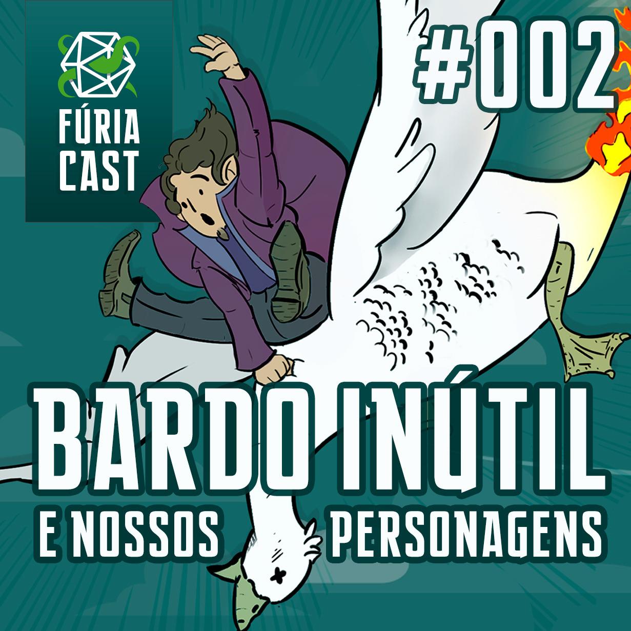 FÚRIACAST #002: BARDO INÚTIL E NOSSOS PERSONAGENS