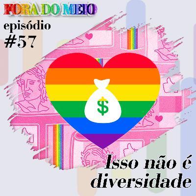 FdM #057 Isso Não É Diversidade