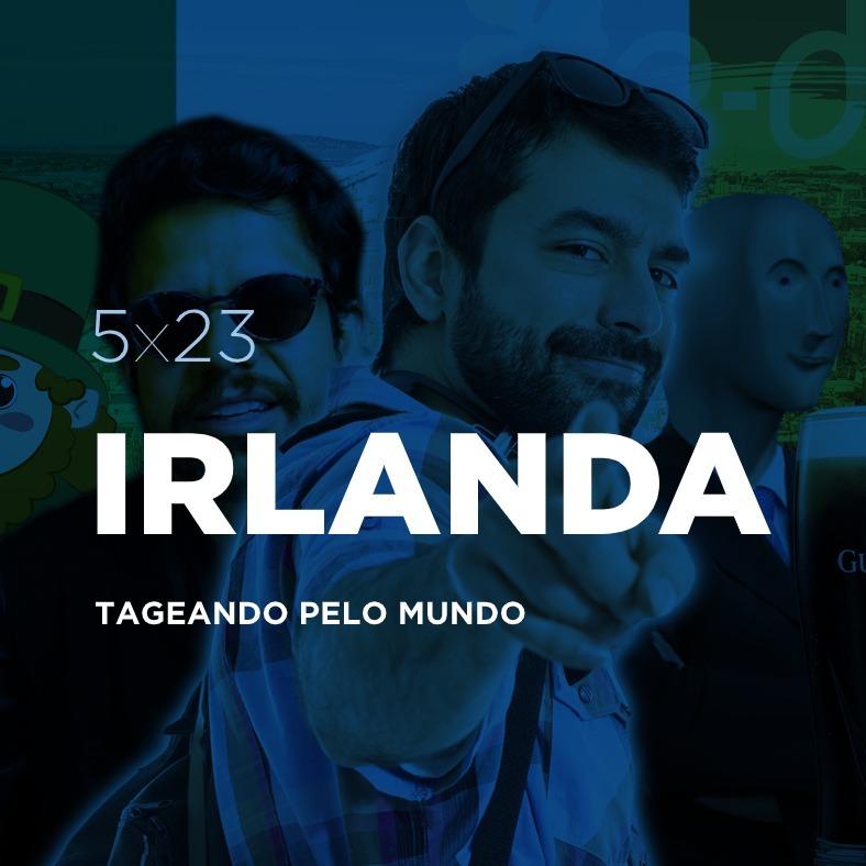 🍀 5x23 - Tageando pelo Mundo #12: Irlanda