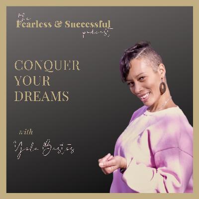 Yola Bastos: Conquer Your Dreams