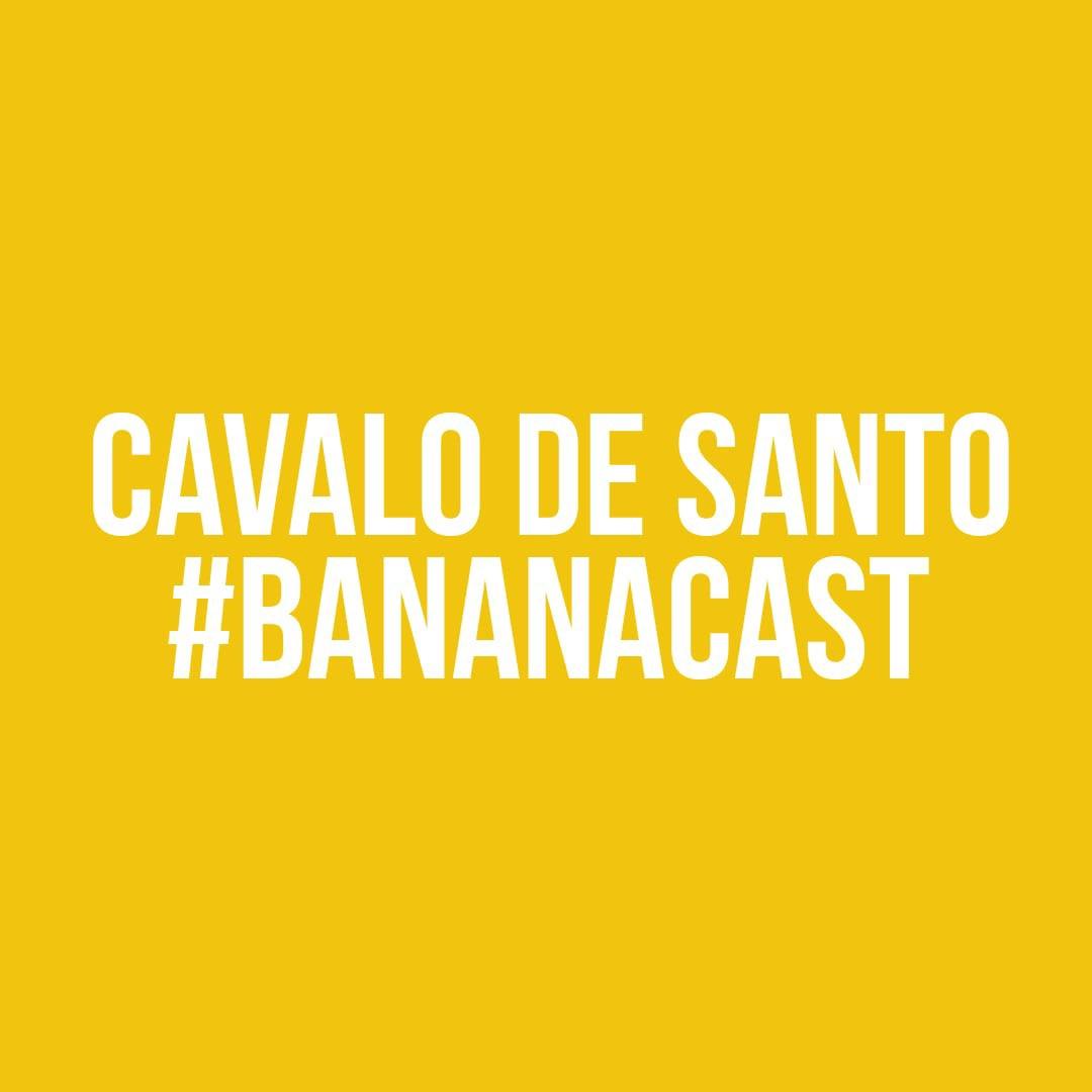 BANANACAST 006 - CAVALO DE SANTO