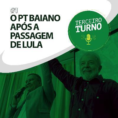 Terceiro Turno #01: O PT baiano após a passagem de Lula