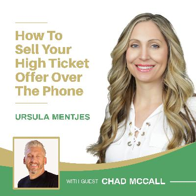 EP136: How to Sell Your High Ticket Offer Over the Phone with Chad McCall