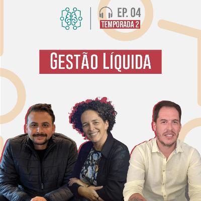 S02E04 - Gestão Liquida