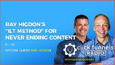 "Ray Higdon's ""ILT Method"" for Never Ending Content - CFR #462"