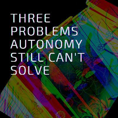 Three Problems Autonomy Still Can't Solve