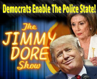 Democrats Enable The Police State!