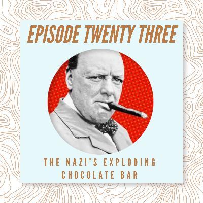 23 - The Nazi's Exploding Chocolate Bar