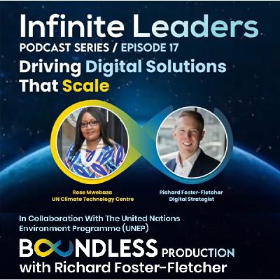 EP17 Infinite Leaders: Rose Mwebaza, UN Climate Technology Centre: Driving digital solutions that scale