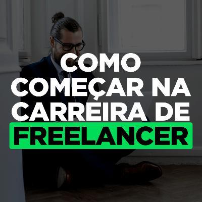 Como Começar na Carreira de Freelancer (Super Oportunidade)