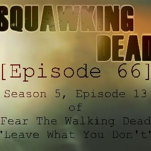 "[Episode 66] Season 5, Episode 13 of Fear The Walking Dead, ""Leave What You Don't"""