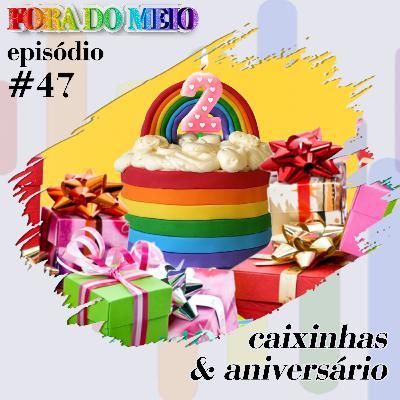 FdM #047 Caixinhas e Aniversário