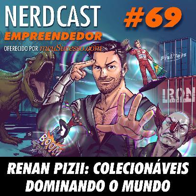 Empreendedor 69 - Renan Pizii: Colecionáveis dominando o mundo