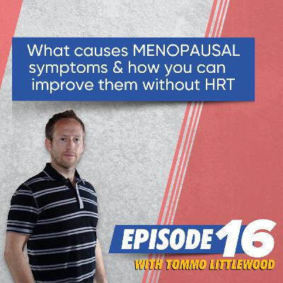 What Causes Menopausal Symptoms & How You Can Improve Them Without HRT With Keith Littlewood