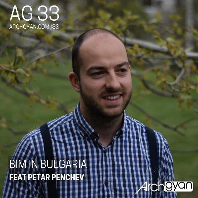 BIM in Bulgaria with Petar Penchev | AG 33