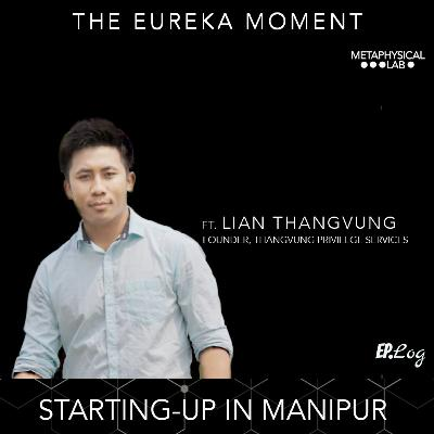 Ep.15 Starting-Up In Manipur ft. Founder, Lian Thangvung-Thangvung Privilege Services