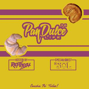 """""""The Pan Dulce Life"""" - Episode 45 feat. DJ Sol"""