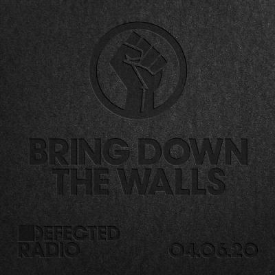 Defected Radio Show: Bring Down The Walls