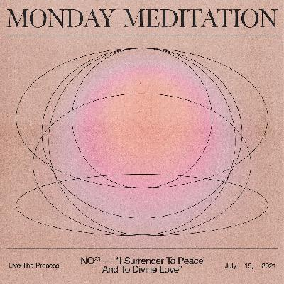 """Monday Meditation: """"I Surrender To Peace And To Divine Love."""""""