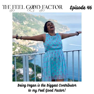 46: Being Vegan is the Biggest Contributor to my Feel Good Factor!
