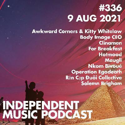 #336 – Solemn Brigham, Awkward Corners, Clinamen, Rắn Cạp Đuôi Collective, Hotmood, For Breakfast - 9 August 2021