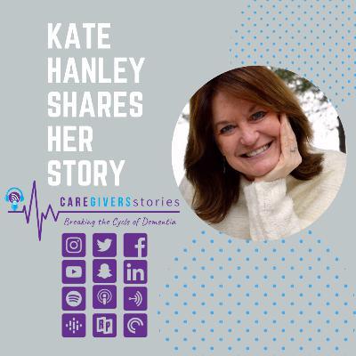 Caregivers Stories: Kate Hanley shares her caregiving journey