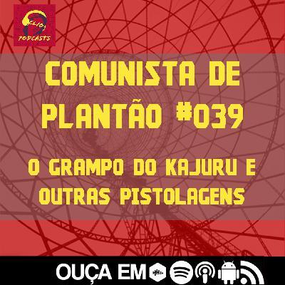 Comunista de Plantão #039: O Grampo do Kajuru e outras pistolagens