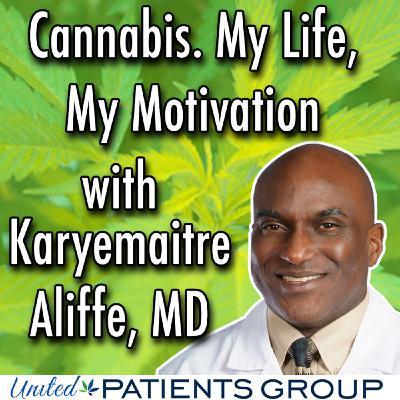 Cannabis. My Life, My Motivation. With Karyemaitre Aliffe, MD
