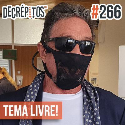 Decrépitos 266 - Tema Livre!