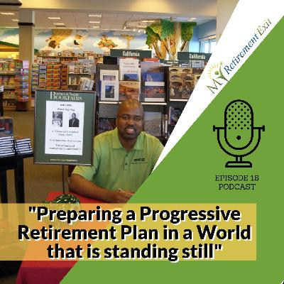 Ep 18- Prepairing a Progressive Retirement Plan in a world that is standing still