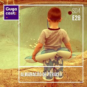 Almanacão de Férias I - Gugacast - S04E26