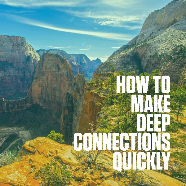 How to make deep connections quickly