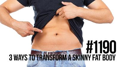 1190: 3 Ways to Transform a Skinny Fat Body