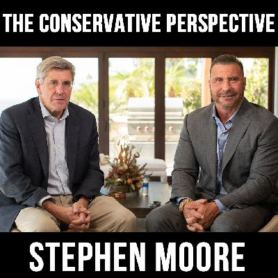 The Conservative Perspective with Stephen Moore