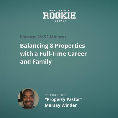 "Balancing 8 Properties with a Full-Time Career and Family with ""Property Pastor"" Marsay Winder"