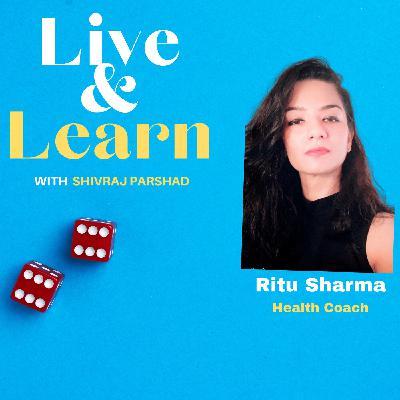 Ep. 10 - Loving yourself with Ritu Sharma, Health Coach