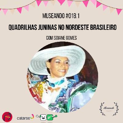 Museando #018.1: Quadrilhas Juninas no Nordeste Brasileiro ft. Soiane Gomes