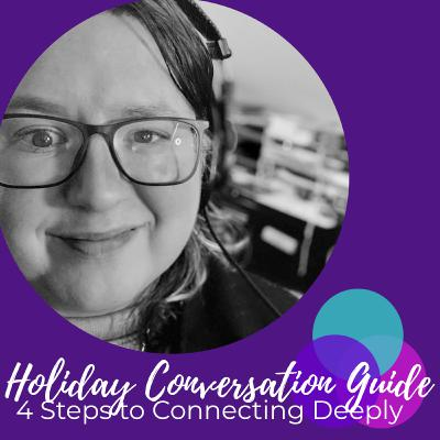 Holiday Conversation Guide: 4 Steps to Connecting Deeply