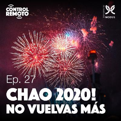 Ep. 27: Chao 2020! No vuelvas más