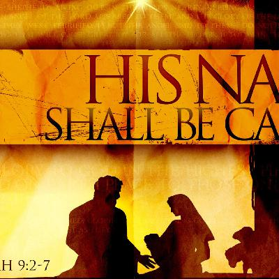 """His Name Shall Be Called""  Isaiah 9:2-7 Christmas Sunday 2019"
