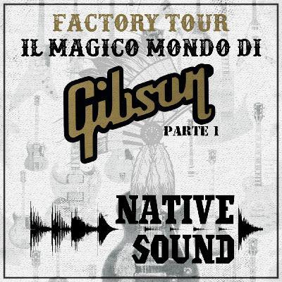 Factory Tour: il magico mondo di Gibson, pt. 1